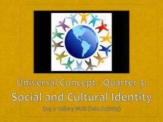 Universal Concept - Quarter 3: Social and Cultural Identity