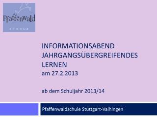 Informationsabend Jahrgangsübergreifendes Lernen am 27.2.2013 ab dem Schuljahr 2013/14