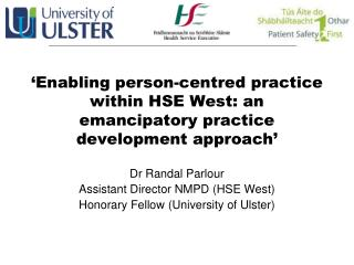 'Enabling person-centred practice within HSE West: an emancipatory practice development approach'