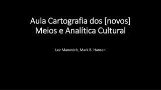 Aula Cartografia dos [novos] Meios e Analítica Cultural