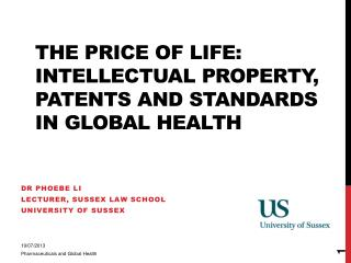 The Price of Life: Intellectual Property, Patents and Standards in Global Health