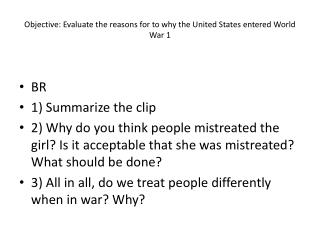 Objective:  Evaluate the reasons for to why the United States entered World Wa r 1