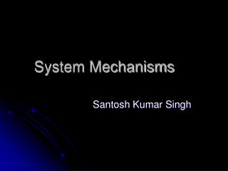 System Mechanisms