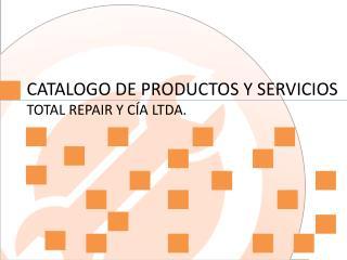 CATALOGO DE PRODUCTOS Y SERVICIOS TOTAL REPAIR Y CÍA LTDA.