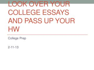 Look over your college essays And pass up your HW