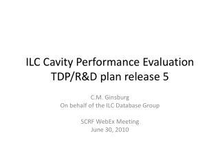 ILC Cavity Performance Evaluation TDP/R&D plan release 5