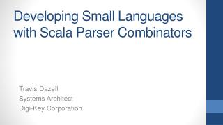 Developing Small Languages with  Scala  Parser  Combinators