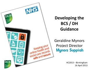 Developing the BCS / DH Guidance Geraldine Mynors Project Director