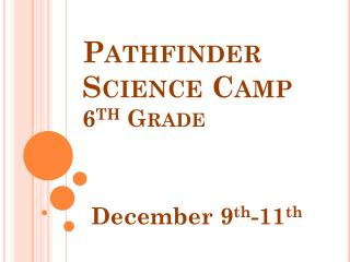 Pathfinder Science Camp 6 th  Grade