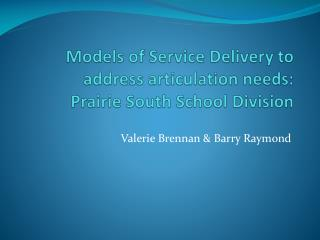 Models of Service Delivery to address articulation needs:  Prairie South School Division