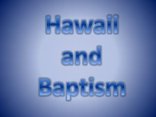 Hawaii and Baptism