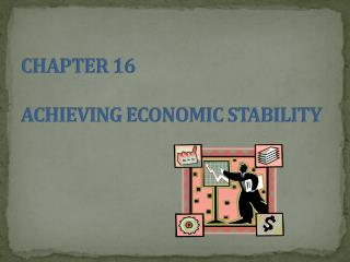 CHAPTER 16      ACHIEVING ECONOMIC STABILITY