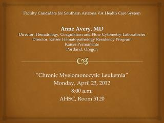 �Chronic  Myelomonocytic Leukemia� Monday, April 23, 2012 8:00 a.m. AHSC, Room 5120