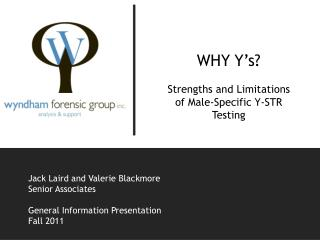 WHY Y's? Strengths and Limitations of Male-Specific Y-STR Testing