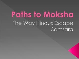 Paths to Moksha