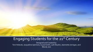 Engaging Students for the 21 st  Century
