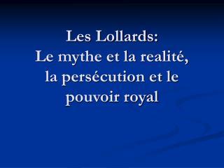 Les Lollards: Le mythe et la realit ,  la pers cution et le pouvoir royal