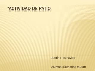 """""""Actividad de patio"""