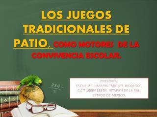 LOS JUEGOS TRADICIONALES DE PATIO ,  COMO MOTORES  DE LA CONVIVENCIA ESCOLAR.
