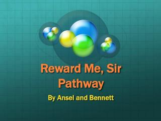 Reward Me, Sir Pathway