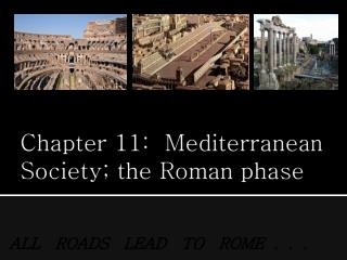 Chapter 11:  Mediterranean Society; the Roman phase