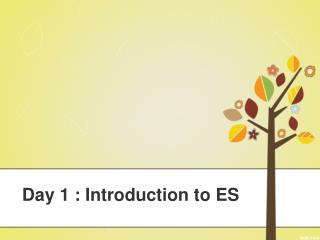 Day  1 :  Introduction to  ES