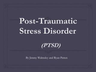 Post -Traumatic  S tress  D isorder
