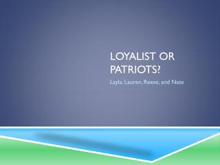 Loyalist or Patriots?