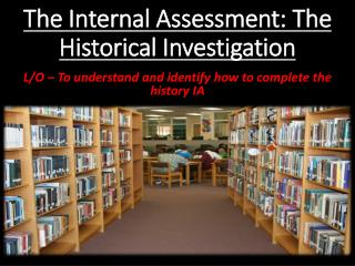 The Internal Assessment: The Historical Investigation