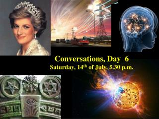 Conversations, Day  6 Saturday ,  14 th  of  July, 5.30 p.m.