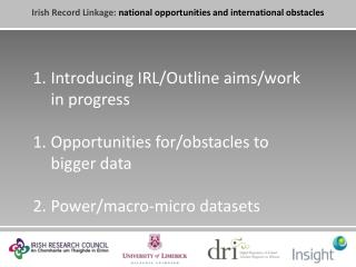 Introducing  IRL/Outline  aims/work in  progress Opportunities for/obstacles to bigger data