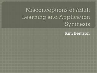 Misconceptions of Adult Learning and Application Synthesis