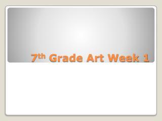 7 th  Grade Art Week 1