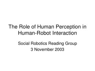 The Role of Human Perception in Human-Robot Interaction