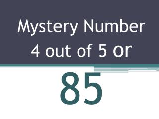 Mystery Number 4 out of 5  or  85