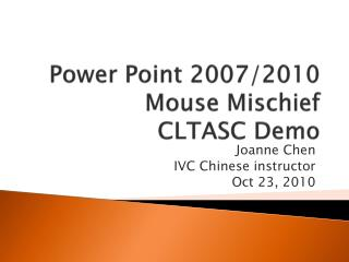 Power Point 2007/2010 Mouse Mischief  CLTASC Demo