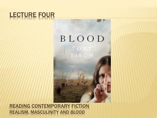 Lecture four Reading Contemporary Fiction  Realism, Masculinity and  Blood