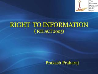 RIGHT  TO INFORMATION   (  RTI ACT 2005)