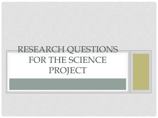 Research Questions for the Science Project