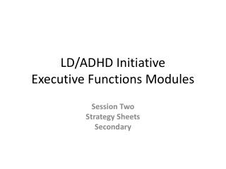LD/ADHD Initiative  Executive Functions Modules