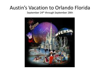Austin's Vacation to Orlando Florida September 24 th  through September 28th
