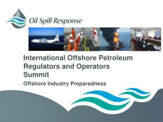 International Offshore Petroleum Regulators and Operators  Summit  Offshore Industry Preparedness