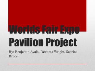 Worlds Fair Expo Pavilion Project