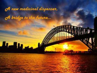 A new medicinal dispenser, A bridge to the future