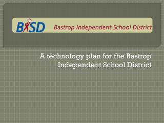 A technology plan for the Bastrop Independent School District