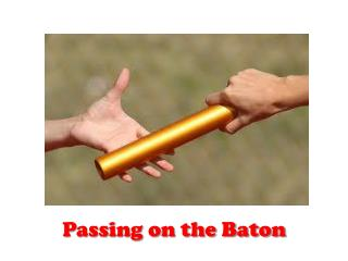 Passing on the Baton