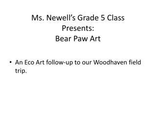 Ms. Newell's Grade 5 Class Presents: Bear Paw Art