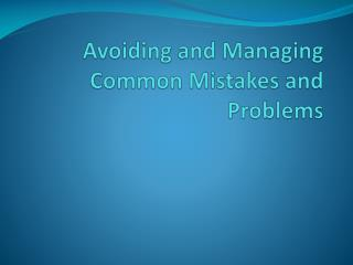 Avoiding and Managing Common Mistakes and Problems