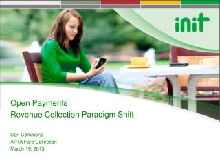 Open Payments Revenue Collection Paradigm Shift Carl Commons APTA Fare Collection March 19, 2013