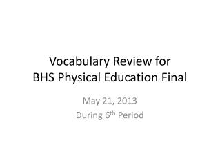 Vocabulary  Review  for  BHS Physical Education  Final